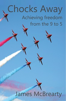 Chocks Away: Achieving Freedom from the 9 to 5 by James McBrearty